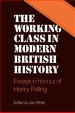 The Working Class in Modern British History : Essays in Honour of Henry Pelling, , 0521299543