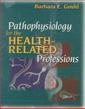 Pathophysiology of Health-Related Problems, Gould, Barbara E., 0721659543