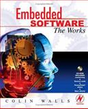 Embedded Software : The Works, Walls, Colin, 0750679549