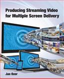 Producing Streaming Video for Multiple Screen Delivery, Jan Lee Ozer, 0976259540