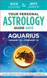 Your Personal Astrology Guide 2013 Aquarius, Rick Levine and Jeff Jawer, 1402779542