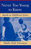 Never Too Young to Know : Death in Children's Lives, Silverman, Phyllis Rolfe, 0195109546