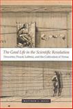 The Good Life in the Scientific Revolution : Descartes, Pascal, Leibniz, and the Cultivation of Virtue, Jones, Matthew L., 0226409546
