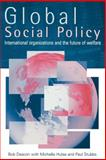 Global Social Policy : International Organizations and the Future of Welfare, Deacon, Bob, 0803989547