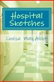 Hospital Sketches, Louisa May Alcott, 1478319542