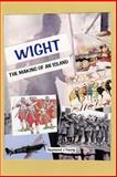 WIGHT the Making of an Island, Raymond Young, 1493549545