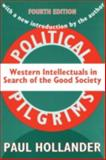 Political Pilgrims : Western Intellectuals in Search of the Good Society, Hollander, Paul, 1560009543