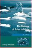 The Biology of Polar Habitats, Fogg, G. E., 0198549547