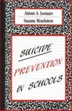 Suicide Prevention in Schools, Leenaars, Antoon A. and Wenkstern, Susanne, 0891169547