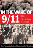 In the Wake of 9/11 : The Psychology of Terror, Pyszczynski, Thomas A. and Greenberg, Jeff, 1557989540
