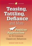 Teasing, Tattling, Defiance and More : Positive Approaches to 10 Common Classroom Behaviors, Wilson, Margaret Berry, 1892989549