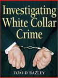 Investigating White Collar Crime, Tom D. Bazley, 0131589547