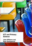 ICT and Primary Science, Williams, John and Easingwood, Nick, 0415269547