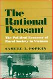 The Rational Peasant : The Political Economy of Rural Society in Vietnam, Popkin, Samuel L., 0520039548