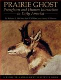 Prairie Ghost : Pronghorn and Human Interaction in Early America, McCabe, Richard E. and Reeves, Henry M., 0870819542