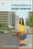 A New History of Asian America, Lee, Shelley, 041587954X