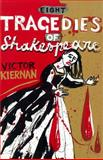 Eight Tragedies of Shakespeare : A Marxist Study, Kiernan, Victor G., 1859849547