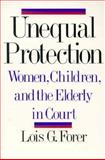Unequal Protection : Women, Children, and the Elderly in Court, Forer, Lois G., 0393309541