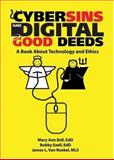 Cybersins and Digital Good Deeds : A Book about Technology and Ethics, Bell, Mary Ann and Ezell, Bobby, 0789029545