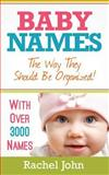 Baby Names: the Way They Should Be Organized!, Rachel John, 1483919544