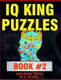 IQ King Puzzles: Book #2, Kalman Toth M.A. M.PHIL., 1495419541