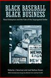 Black Baseball, Black Business : Race Enterprise and the Fate of the Segregated Dollar, Newman, Roberta J. and Rosen, Joel Nathan, 1617039543