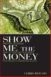 Show Me the Money : Writing Business and Economics Stories for Mass Communication, Roush, Chris, 0805849548