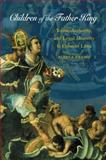Children of the Father King : Youth, Authority, and Legal Minority in Colonial Lima, Premo, Bianca, 0807829544