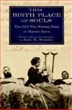 This Birth Place of Souls : The Civil War Nursing Diary of Harriet Eaton, , 0199899541