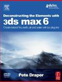 Deconstructing the Elements with 3ds Max 6 : Create Natural Fire, Earth, Air and Water Without Plug-Ins, Draper, Peter, 024051954X