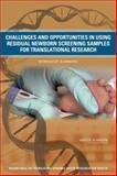 Challenges and Opportunities in Using Residual Newborn Screening Samples for Translational Research : Workshop Summary, Roundtable on Translating Genomic-Based Research for Health Staff and Institute of Medicine Staff, 0309159547