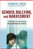 Gender, Bullying, and Harassment : Strategies to End Sexism and Homophobia in Schools, Meyer, Elizabeth J., 0807749540