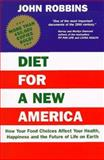 Diet for a New America : How Your Food Choices Affect Your Health, Happiness and the Future of Life on Earth, Robbins, John, 0913299545