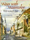 Ways with Watercolor, Ted Kautzky, 0486439542
