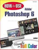 How to Use Adobe Photoshop X 6 Visually in Full Color, Giordan, Daniel, 0672319543