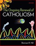 The Ongoing Renewal of Catholicism, Hill, Brennan, 0884899543