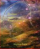 Cosmos and Consciousness : Quantum Computers, Superstrings, Programming, Egypt, Quarks, Mind Body Problem, and Turing Machines, Blaha, Stephen, 0972079548