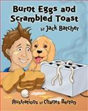 Burnt Eggs and Scrambled Toast, Jack Batcher, 1500639540