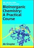 Bioinorganic Chemistry : A Practical Course, Metzler-Nolte, Nils and Schatzschneider, Ulrich, 3110209543