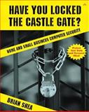 Have You Locked the Castle Gate? : Home and Small Business Computer Security, Shea, Brian, 020171955X