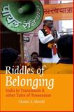 Riddles of Belonging : India in Translation and Other Tales of Possession, Merrill, Christi A., 0823229556