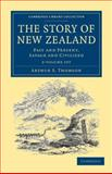 The Story of New Zealand 2 Volume Set : Past and Present, Savage and Civilized, Thomson, Arthur S., 1108039553