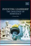 Inventing Leadership : The Challenge of Democracy, Wren, J. Thomas, 1840649550