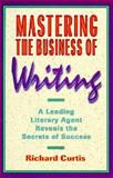 Mastering the Business of Writing, Richard Curtis, 1880559552