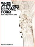 When Attitudes Become Form: Bern 1969/Venice 2013, Claire Bishop, Benjamin Buchloh, 8887029555
