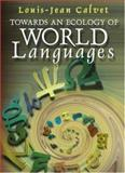 Towards an Ecology of World Languages, Calvet, Louis-Jean, 0745629555