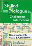Using Skilled Dialogue to Transform Challenging Interactions 1st Edition