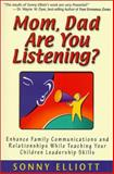 Mom, Dad Are You Listening? : Enhance Family Communications and Relationships While Teaching Your Children Leadership Skills, Elliott, Sonny, 0964889552