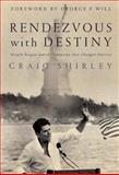 Rendezvous with Destiny : Ronald Reagan and the Campaign That Changed America, Shirley, Craig, 1933859555