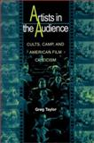 Artists in the Audience - Cults, Camp, and American Film Criticism, Taylor, Greg, 0691089558